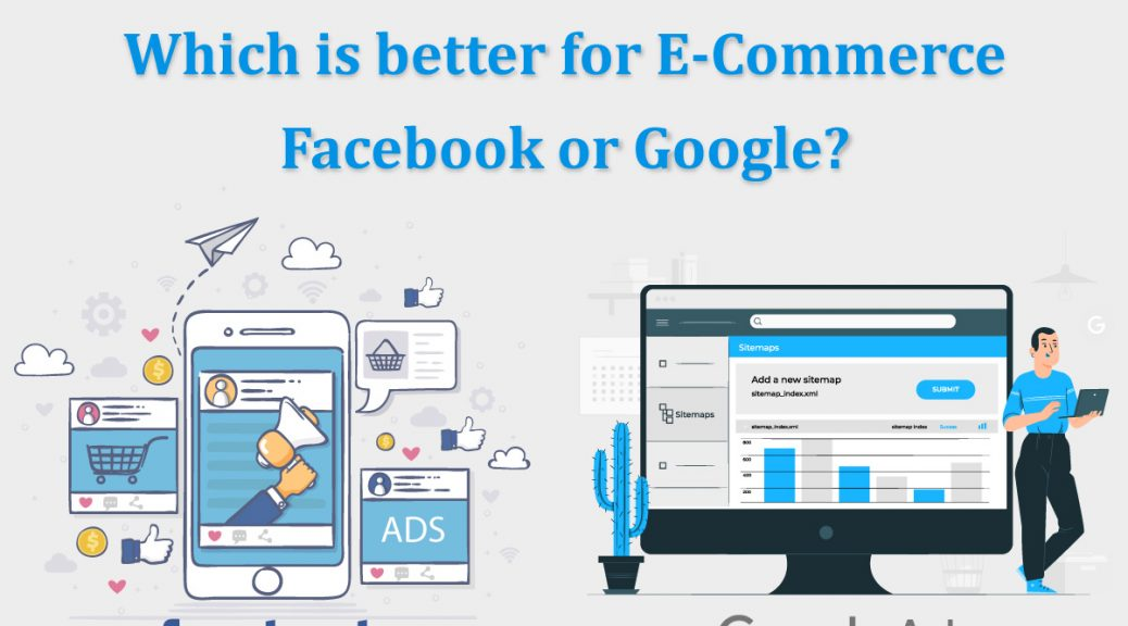 Which​ is better for E Commerce Facebook or Google