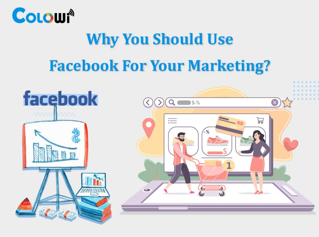 Why You Should Use Facebook For Your Marketing?