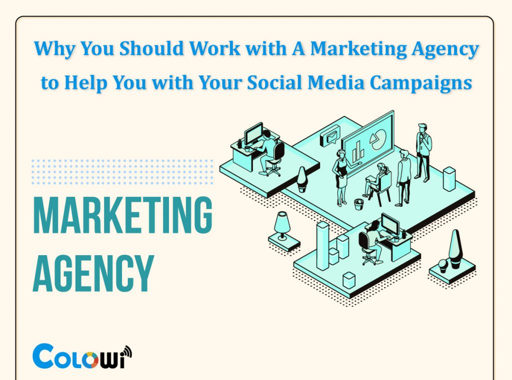 Why You Should Work with A Marketing Agency to Help You with Your Social Media Campaigns